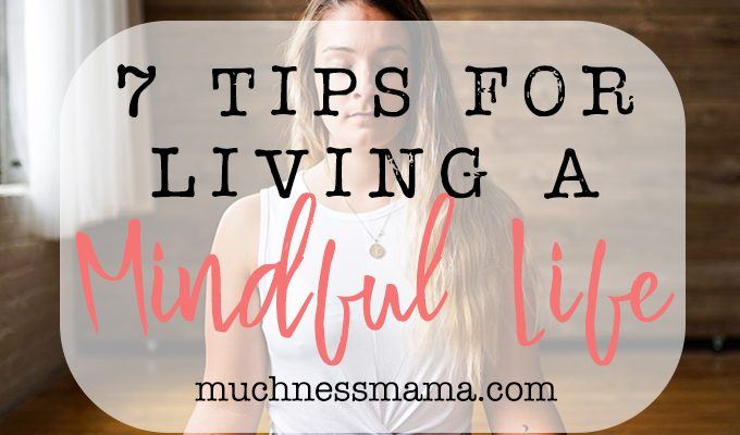 7 Tips for Living a Mindful Life