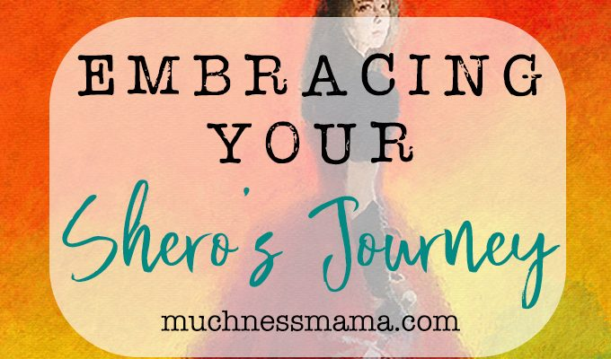 Embracing Your Shero's Journey
