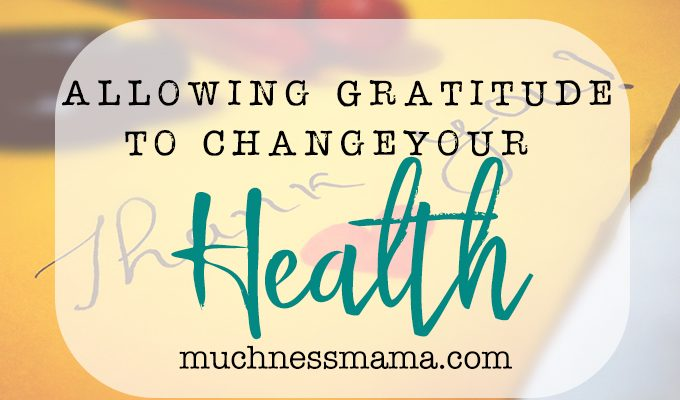 Allowing Gratitude to Change Your Physical and Mental Health