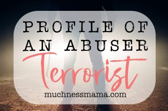 Profile of an Abuser- The Terrorist | muchnessmama.com | Living With an Abusive Partner | Am I in an Abusive Relationship