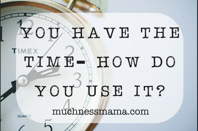 You Have the Time- How Do You Use It | Time management | Making Importnant things a priority | Good Better Best | being productive