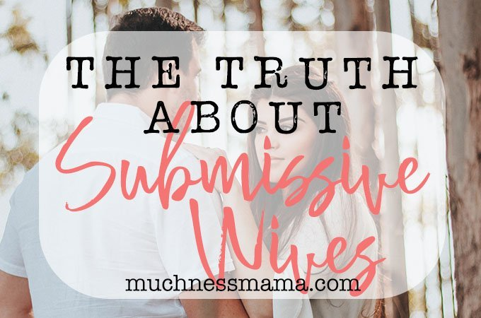 The truth about submissive wives | muchnessmama.com | bible study of Ephesians 5 | Paul's letter to the Ephesians