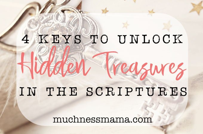 4 keys to unlock hidden treasures in the scriptures | muchnessmama.com | bible study method | deeper bible study | learn the word of God