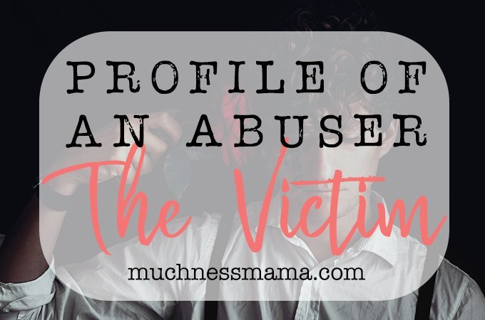 Profile of an Abuser | The Victim | muchnessmama.com | how to identify emotional abuse | Am I being abused?