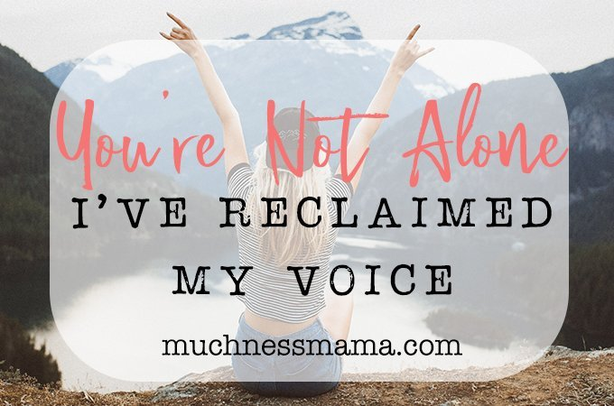 You're Not Alone- I've reclaimed my voice | muchnessmama.com | victory escaping abuse